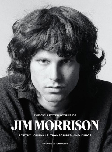 The Collected Works of Jim Morrison. Poetry, Journals, Transcripts, and Lyrics.